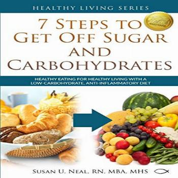 7 Steps to Get Off Sugar and Carbohydrates: Healthy Eating