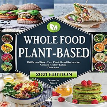 Whole Food Plant-Based Cookbook: 365 Days of Super Easy