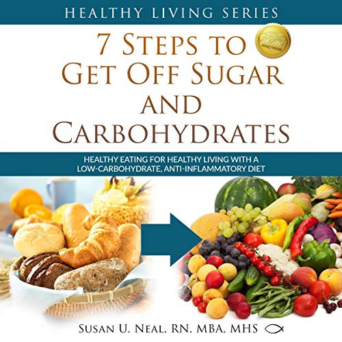 7 Steps to Get Off Sugar and Carbohydrates Healthy Eating