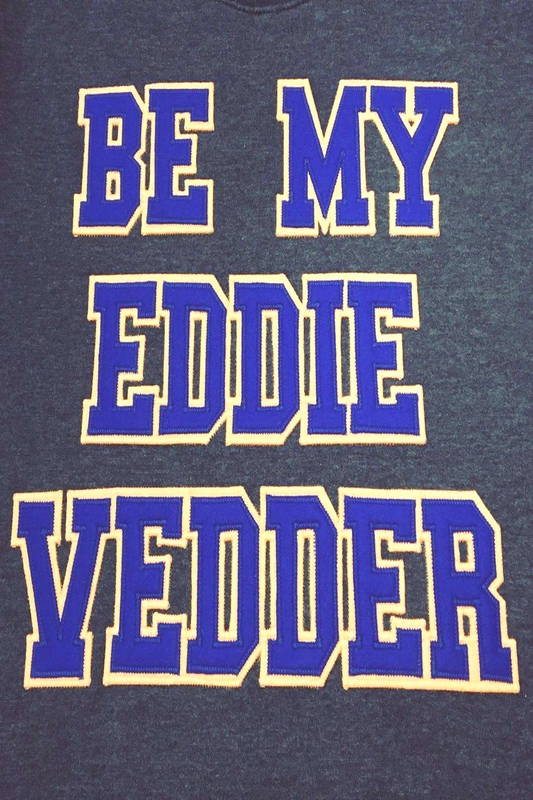 Image may contain: text that says 'BE MY EDDIE VEDDER'