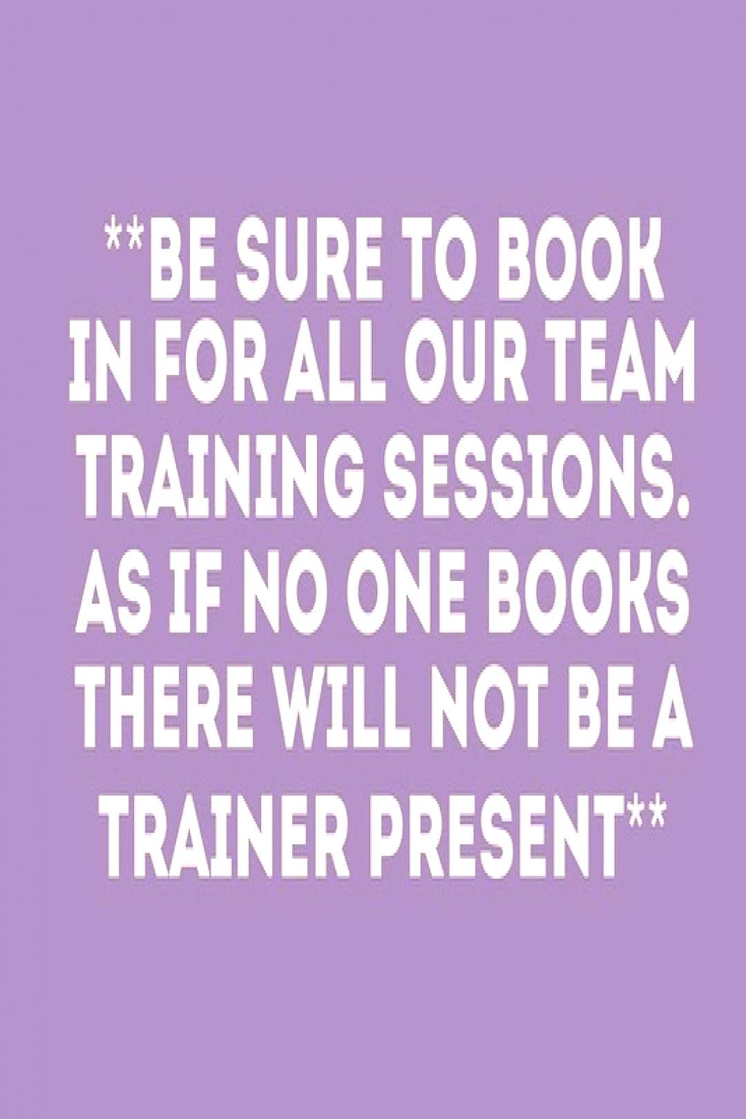 possible text that says BE SURE TO BOOK IN FOR ALL OUR TEAM TRAIN